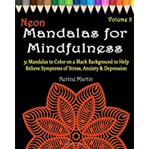 Neon Mandalas for Mindfulness Volume 3 Adult Coloring Book: 31 Mandalas to Color on a Black Background to Help Relieve Symptoms of Stress, Anxiety & ... Coloring Book by ColorYourWayToHappy.com