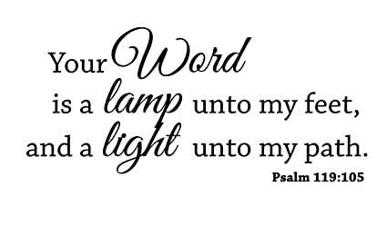 Your Word Is A Lamp Unto My Feet, And A Light Unto My Path.