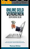 Online Geld verdienen – Der eigene Blog: Wie Du deinen eigenen professionellen Blog erstellst und damit erfolgreich Geld verdienst – Maximale Freiheit ... Blog schreiben, Online Geld verdienen)