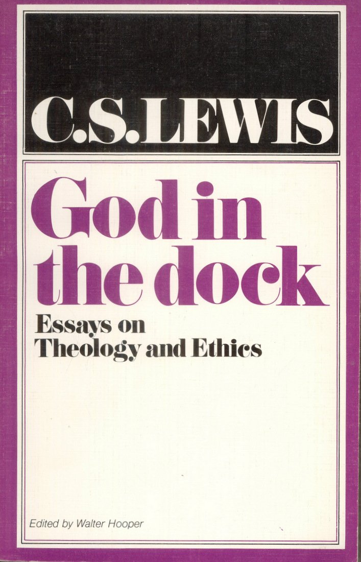 God In The Dock: Essays On Theology And Ethics, C. S. Lewis