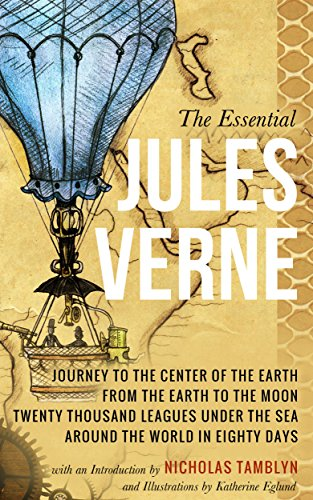 The Essential Jules Verne: Journey to the Center of the Earth, From the Earth to the Moon, Twenty Thousand Leagues Under the Sea, and Around the World in Eighty Days (Illustrated)