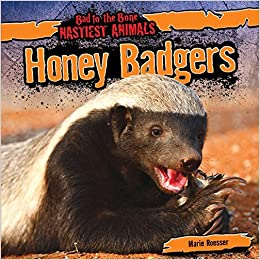 Honey Badgers (Bad to the Bone: Nastiest Animals) by Marie Roesser (2015-01-01)