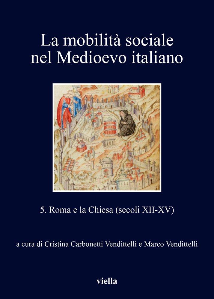 Read Online La Mobilita Sociale Nel Medioevo Italiano: Roma E La Chiesa Secoli Xii-xv (I Libri Di Viella) (Italian Edition) pdf epub