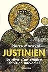 Justinien. Le rêve d'un empire chrétien universel par Maraval
