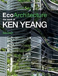 Eco-Architecture: The Work of Ken Yeang