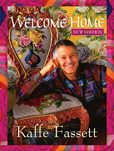 (Welcome Home Kaffe Fassett, New Edition (Landauer) Enter the Studio of One of the World's Leading Fabric & Quilt Designers; Learn to Combine Rich Colors & Textures; Includes 9 Step-by-Step Projects)