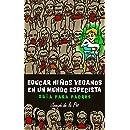 Educar niños veganos en un mundo especista: Guía para padres (Spanish Edition)