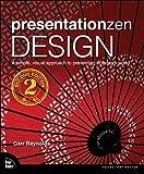Presentation Zen Design: Simple Design Principles and Techniques to Enhance Your Presentations (Graphic Design & Visual Communication Courses)