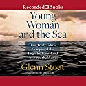 Young Woman and the Sea: How Trudy Ederle Conquered the English Channel and Inspired the World Audiobook by Glenn Stout Narrated by Andrea Gallo