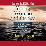 Young Woman and the Sea: How Trudy Ederle Conquered the English Channel and Inspired the World | Glenn Stout