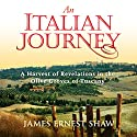 An Italian Journey: A Harvest of Revelations in the Olive Groves of Tuscany: A Pretty Girl, Seven Tuscan Farmers, and a Roberto Rossellini Film: Bella Scoperta Audiobook by James Ernest Shaw Narrated by James Ernest Shaw