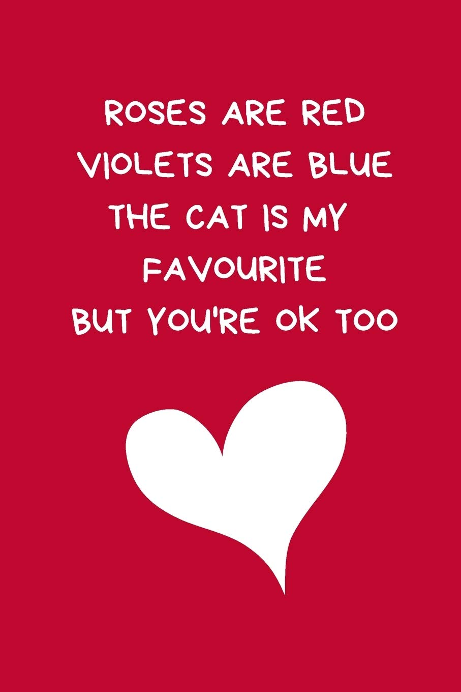Roses Are Red Violets Are Blue The Cat Is My Favourite But You're Ok Too: Funny Lined Blank Journal Notebook: Novelty Gift For Girlfriend / Boyfriend: Red: Petal Press, Helen: 9781661087180: Amazon.com: