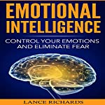 Emotional Intelligence: Control Your Emotions and Eliminate Fear | Lance P. Richards