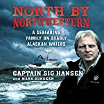North by Northwestern: A Seafaring Family on Deadly Alaskan Waters | Captain Sig Hansen,Mark Sundeen