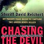 Chasing the Devil: My Twenty-Year Quest to Capture the Green River Killer | Sheriff David Reichert