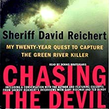 Chasing the Devil: My Twenty-Year Quest to Capture the Green River Killer Audiobook by Sheriff David Reichert Narrated by Dennis Boutsikaris