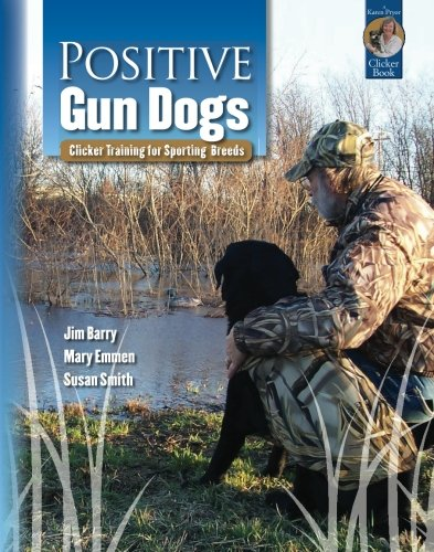 Positive Gun Dogs: Clicker Training for Sporting Breeds (Karen Pryor Clicker Books)