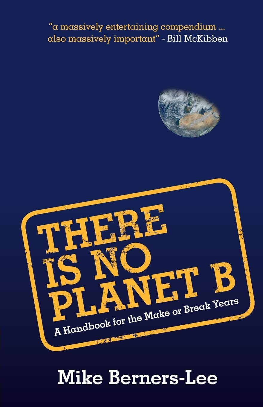 There Is No Planet B: A Handbook for the Make or Break Years: Amazon.co.uk:  Berners-Lee, Mike: 9781108439589: Books
