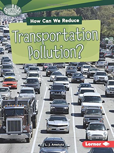 How Can We Reduce Transportation Pollution? (Searchlight Books What Can We Do about Pollution?)