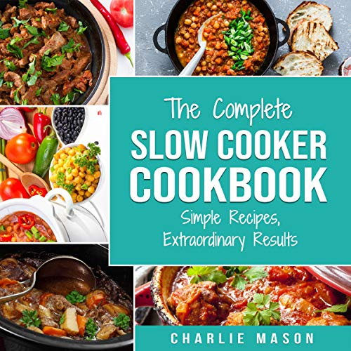 Slow Cooker Recipe Books: Slow Cooker Cookbook & Extraordinary Results Slow Cooker Recipe Book: Simple Recipes, Extraordinary Results by Charlie Mason