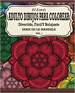 El Estres Adulto Dibujos Para Colorear: Divertido, F?cil y Relajante Serie de la Mandala ( Vol. 1) (Spanish Edition) by Jason Potash (2015-09-15)