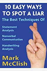 10 Easy Ways To Spot A Liar: The best techniques of Statement Analysis, Nonverbal Communication and Handwriting Analysis Kindle Edition
