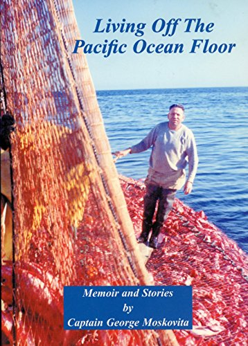 Living Off the Pacific Ocean Floor: Stories of a Lifetime Commercial Fisherman Off the Pacific Coast