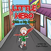 LITTLE HERO With a big heart: LITTLE Hero, how to become a hero