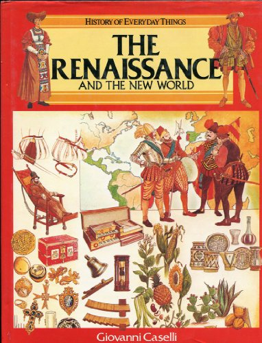 The Renaissance and the New World (History of Everyday Things series)