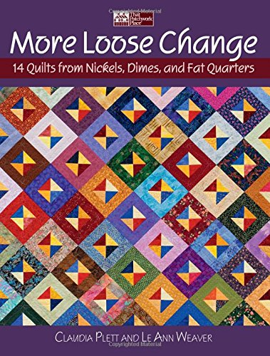 More Loose Change: 14 Quilts from Nickels, Dimes, and Fat Quarters