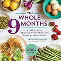 The Whole 9 Months: A Week-By-Week Pregnancy Nutrition Guide with Recipes for a Healthy Start Front Cover