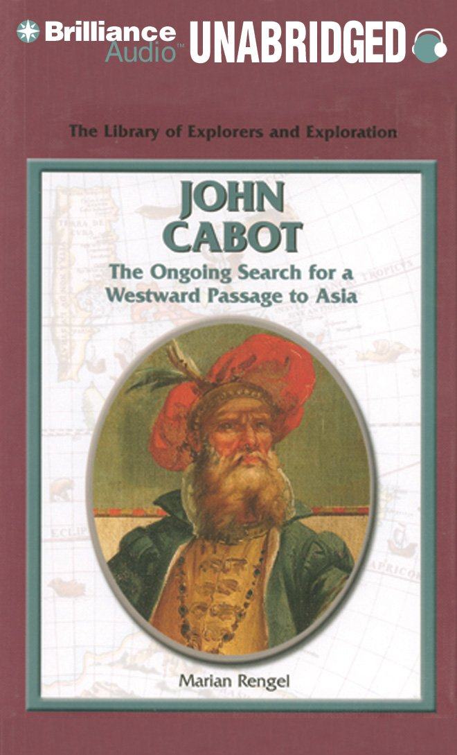 John Cabot: The Ongoing Search for a Westward Passage to Asia (The Library of Explorers and Exploration)