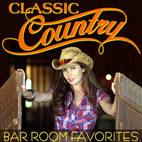Classic Country - Bar Room Favorites