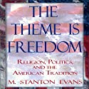 The Theme Is Freedom: Religion, Politics, and the American Tradition Audiobook by M. Stanton Evans Narrated by Scott Slocum