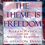 The Theme Is Freedom: Religion, Politics, and the American Tradition | M. Stanton Evans