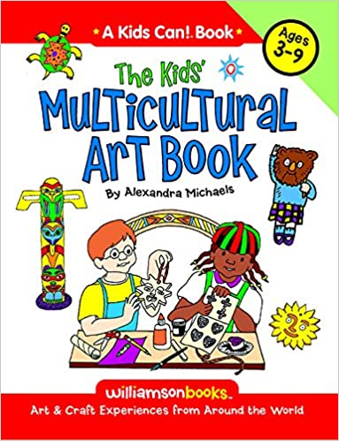 The Kids Multicultural Art Book Craft Experiences From Around World Williamson Can Alexandra Michaels 9780824968083 Amazon Books