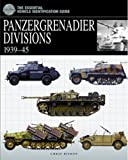Panzergrenadier Divisions: 1939-45 (The Essential Vehicle Identification Guide)