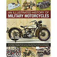 An Illustrated History of Military Motorcycles: 100 years of wartime motorcycles, from the first machines of World War I to the diesel-powered types and quad bikes of today, with 230 photographs