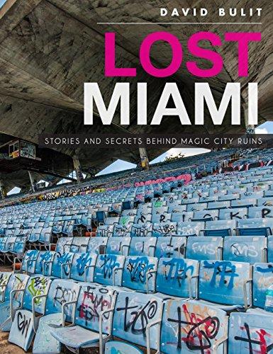 Lost Miami: Stories and Secrets Behind Magic City Ruins por David Bulit