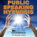 Public Speaking Hypnosis: Maximum Confidence Speech by Craig Beck Narrated by Craig Beck