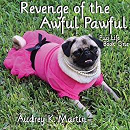 Revenge of the Awful Pawful (Pug Life Book 1) by [Martin, Audrey K.]