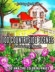 100 Countryside Scenes: An Adult Coloring Book Featuring 100 Amazing Coloring Pages with Beautiful Country Gar