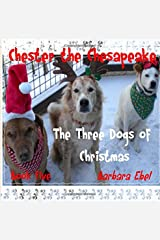 Chester the Chesapeake: The Three Dogs of Christmas (The Chester the Chesapeake Series) (Volume 5) Paperback