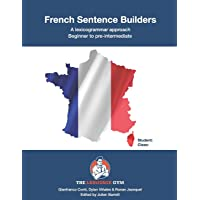 French Sentence Builders – A Lexicogrammar approach: Beginner to pre-intermediate (The Language Gym)