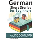 German: Short Stories for Beginners + German Audio: Improve your reading and listening skills in German. Learn German with St
