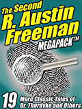 The Second R. Austin Freeman Megapack: 19 More Classic Tales of Dr. Thorndyke and Others