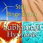 Stop Binge Eating with Subliminal Affirmations: Control Cravings & Eating Disorder, Solfeggio Tones, Binaural Beats, Self Help Meditation Hypnosis |  Subliminal Hypnosis