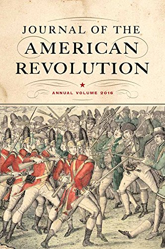 Journal of the American Revolution: Annual Volume 2016 (Journal of the American Revolution Books) (Native Journal American)