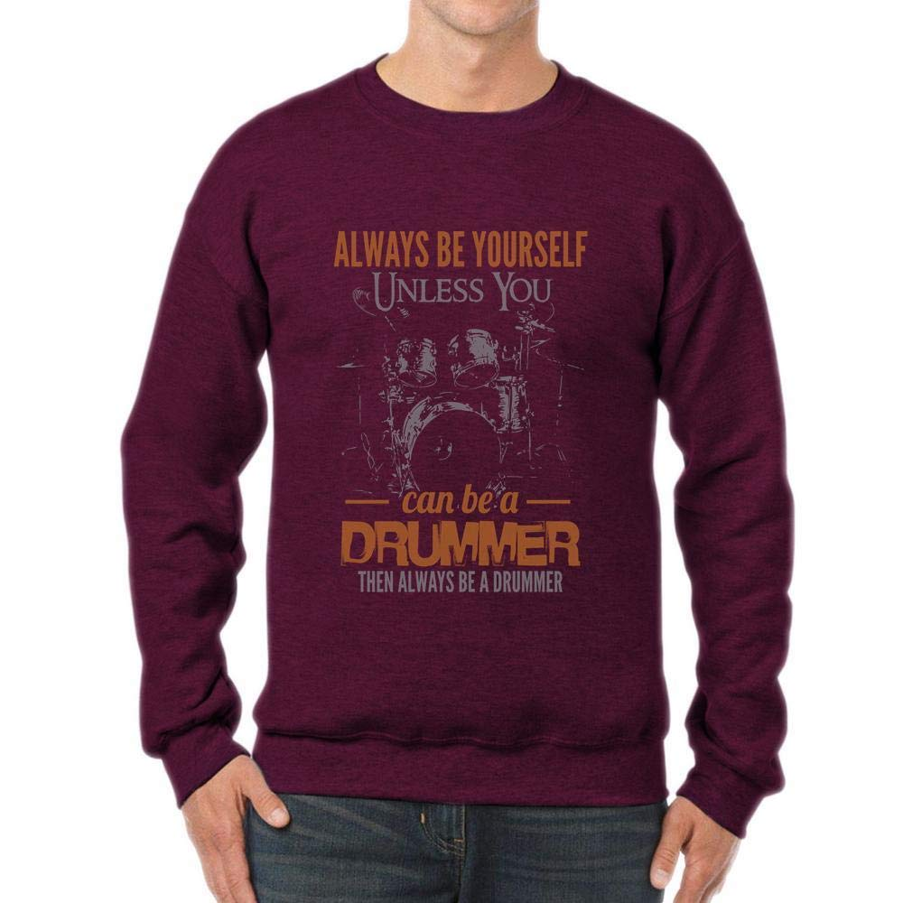 Always Be Yourself Unless You Can Be A Drummer Funny Unisex Sweatshirt tee