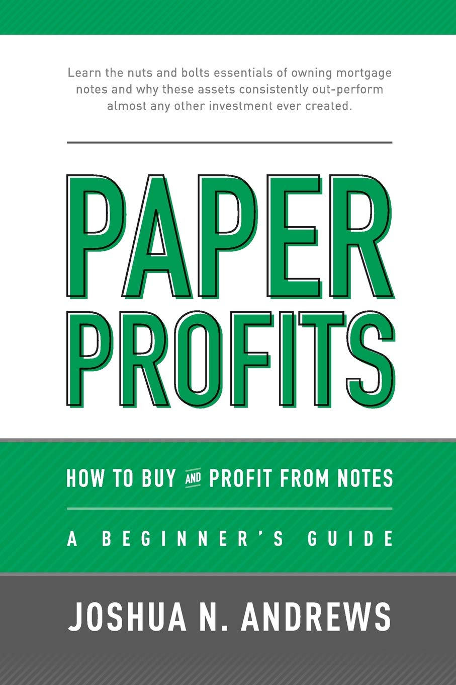 Read Online Paper Profits: How to Buy and Profit from Notes: A Beginner's Guide: Learn the nuts and bolts essentials of owning mortgage notes and why these assets ... almost any other investment ever created. pdf epub
